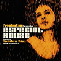 Freedom Time Presents Especial House Compiled by Yoshihiro Okino ( Kyoto Jazz Massive ) (2007-07-18)