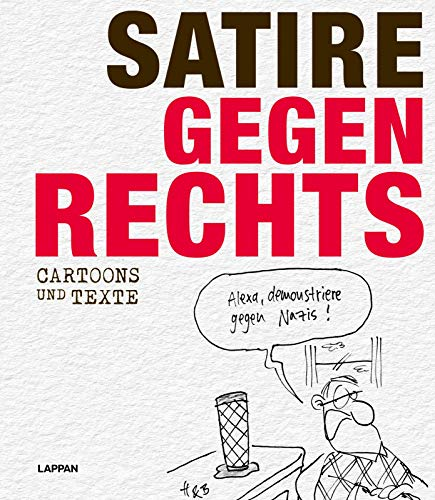Satire gegen Rechts - Cartoons, Karikaturen und Texte gegen rechtes Gedankengut: Cartoons, Karikaturen und Texte gegen rechtes Gedankengut