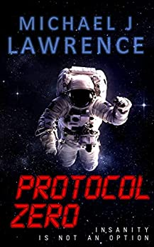 Protocol Zero: Insanity is Not an Option by [Michael J Lawrence]