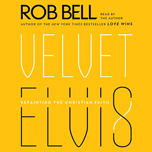 Velvet Elvis     Repainting the Christian Faith              Auteur(s):                                                                                                                                 Rob Bell                               Narrateur(s):                                                                                                                                 Rob Bell                      Durée: 3 h et 59 min     9 évaluations     Au global 4,9