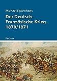 Der Deutsch-Französische Krieg 1870/1871 (Kriege der Moderne) - Michael Epkenhans