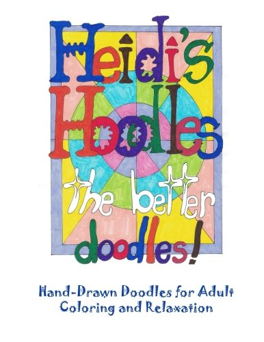 Heidi's Hoodles, The Better Doodles: Hand-drawn doodles for adult coloring and relaxation: Volume 1
