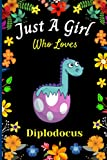Just A Girl Who Loves Diplodocus: Cute Handy Diplodocus Lovers Notebook For Girls. Adorable Diplodocus Blank Lined Notebook Journal Gift For Girls, ... Ideas, Back To school, Christmas etc vol 4