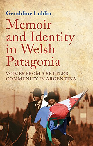 Lublin, G: Memoir and Identity in Welsh Patagonia: Voices from a Settler Community in Argentina