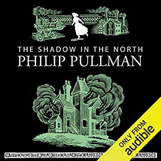 The Shadow in the North                   By:                                                                                                                                 Philip Pullman                               Narrated by:                                                                                                                                 Anton Lesser                      Length: 9 hrs and 3 mins     1,490 ratings     Overall 4.5