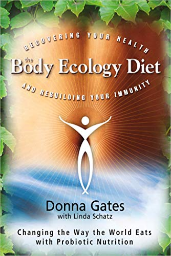 Compare Textbook Prices for The Body Ecology Diet: Recovering Your Health and Rebuilding Your Immunity Revised Edition ISBN 8601404563065 by Gates, Donna,Schatz, Linda
