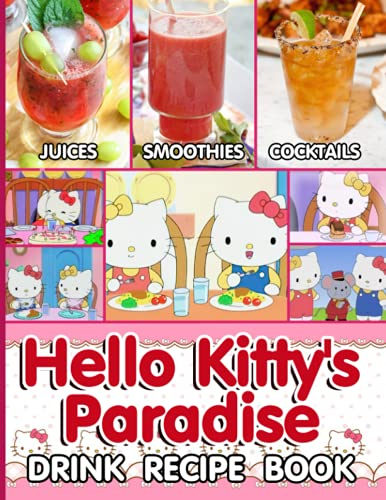 Smoothies Cocktails Juices Hello Kittys Paradise Drink Recipe Book: How To Mix Drinks At Home Cocktail Drink Recipes Hello Kittys Paradise Techniques, And Spirits To Master Cocktails