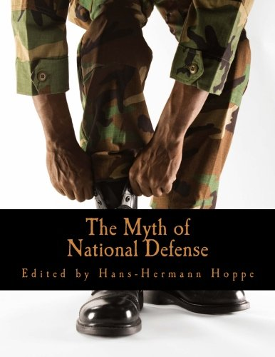 The Myth of National Defense (Large Print Edition): Essays on the Theory and History of Security Production