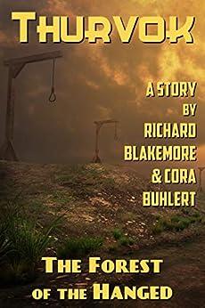 The Forest of the Hanged (Thurvok Book 4) (English Edition) van [Richard Blakemore, Cora Buhlert]