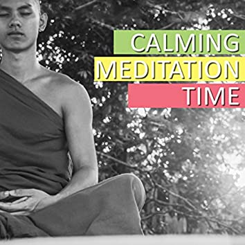 Calming Meditation Time: Relaxing Songs for Yoga Training, Mindfulness Meditation, Chakra Balancing, Reiki Therapy, Inner Peace
