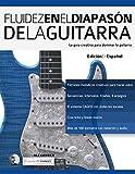 Fluidez en el diapasón de la guitarra: Edición en español: 2 (técnica de guitarra)