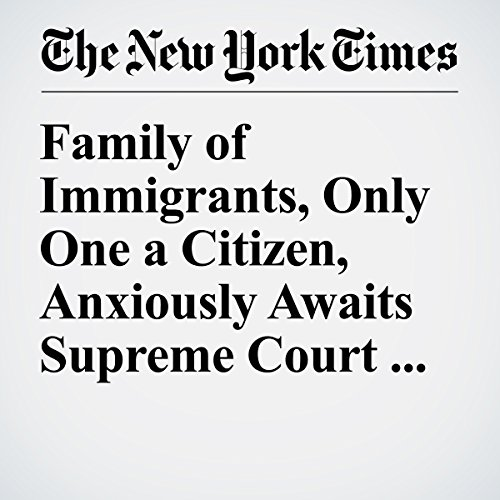 Family of Immigrants, Only One a Citizen, Anxiously Awaits Supreme Court Ruling cover art