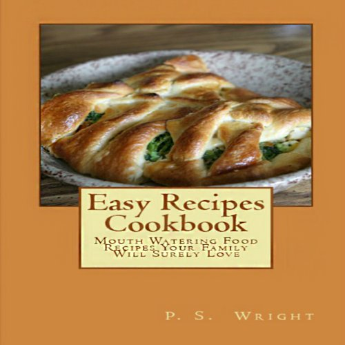 Easy Recipes Cookbook: Mouth Watering Food Recipes Your Family Will Surely Love audiobook cover art