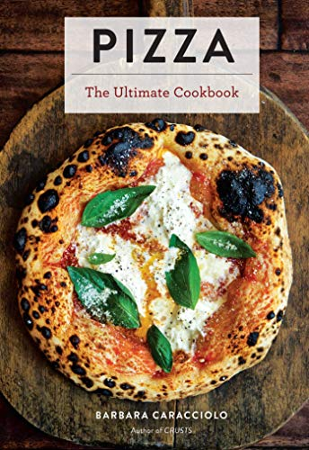 Pizza: The Ultimate Cookbook Featuring More Than 300 Recipes (Italian Cooking, Neapolitan Pizzas, Gifts for Foodies, Cookbook, History of Pizza)