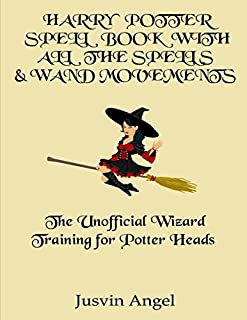 Harry Potter Spell Book with All The Spells & Wand Movements: The Unofficial Wizard Training for Potter Heads