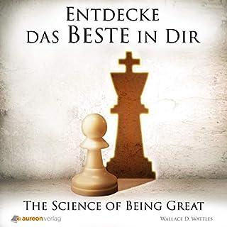 Entdecke das Beste in Dir     The Science of Being Great              Autor:                                                                                                                                 Wallace D. Wattles                               Sprecher:                                                                                                                                 Georg Peetz                      Spieldauer: 2 Std. und 39 Min.     3 Bewertungen     Gesamt 4,7