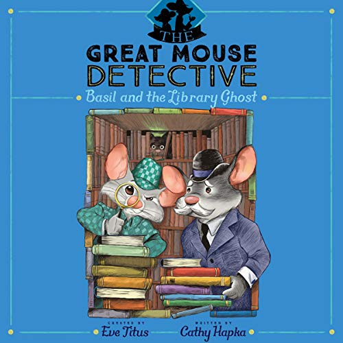 Basil and the Library Ghost: The Great Mouse Detective, Book 8