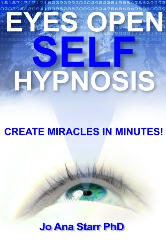 Book: Eyes Open Self Hypnosis - An Uncommon Guide to Getting Thin, Getting Happy and Getting More! by Jo Ana Starr, PhD
