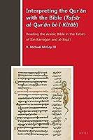 Interpreting the Qurʾān with the Bible (Tafsīr Al-Qurʾān Bi-L-Kitāb): Reading the Arabic Bible in the Tafsīrs of Ibn Barraǧān and Al-Biqāʿī (Biblia Arabica)