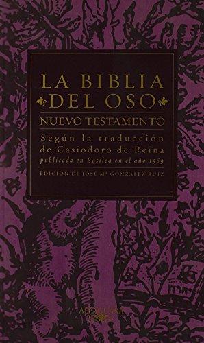 Nuevo Testamento - La Biblia Del Oso: Según la traducción de Casiodoro de Reina publicada en Basilea en el año 1569 (Clásicos Alfaguara)