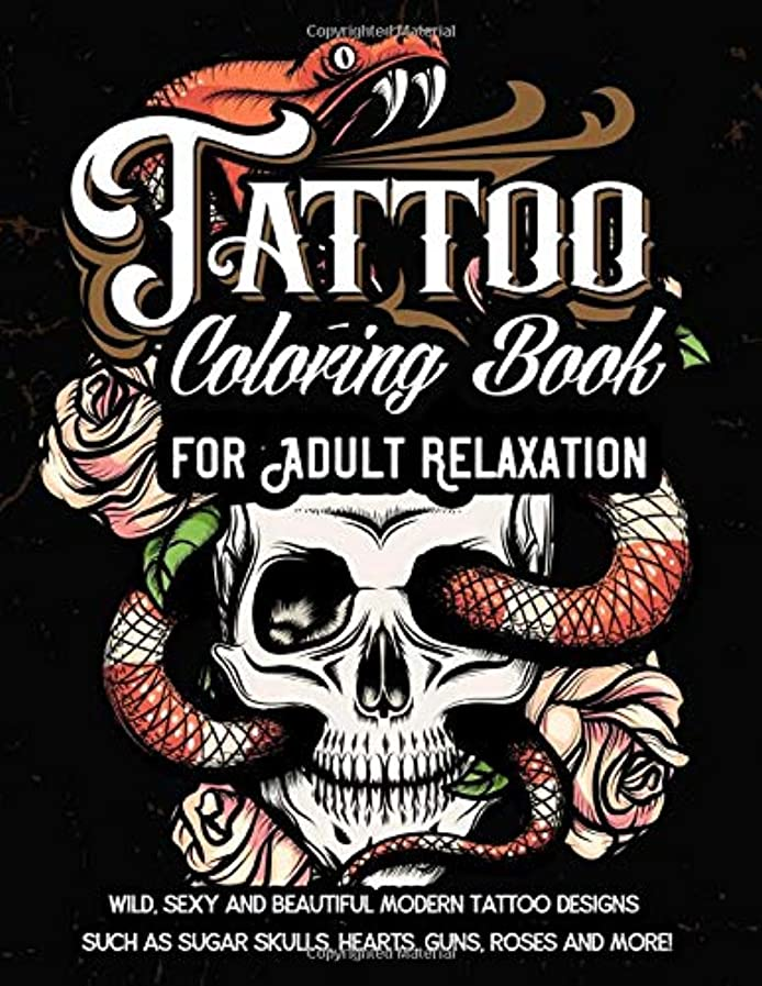 気球カフェ今後Tattoo Coloring Book For Adult Relaxation: Wild, Sexy and Beautiful Modern Tattoo Designs Such As Sugar Skulls, Hearts, Guns, Roses and More!