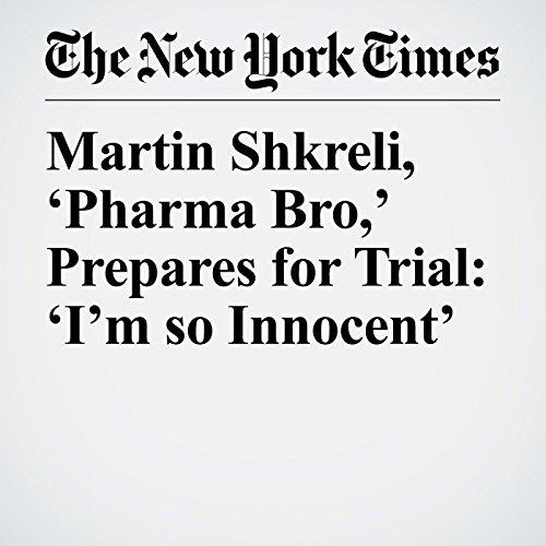Martin Shkreli, 'Pharma Bro,' Prepares for Trial: 'I'm so Innocent' audiobook cover art