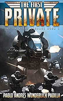 The First Private (The Galactic Crusade Trilogy Book 1) by [Pablo Andrés Wunderlich Padilla]