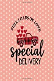 Full Loads Of Love Special Delivery: This Full Loads Of Love Special Delivery  Funny Notebook is A Perfect Valentines Day Gifts Birthday Gifts