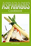 Asparagus Cookbook: Get the Best 25 Asparagus Recipes with Awesome Combinations