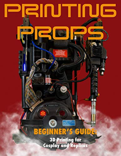 Printing Props: A Beginner's Guide to 3D Printing for Cosplay and Replicas