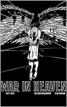 War In Heaven by [Joey Lopez, Milenko Bogdanović, Sean Morgan, Elizabeth Miserendino, Nicole D'Andria]