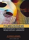 Filmbusiness: Filme erfolgreich Finanzieren, Produzieren und Vermarkten - Patrick Jacobshagen