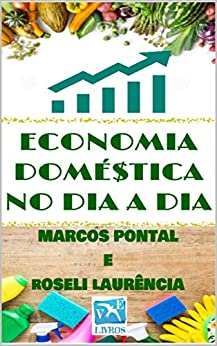 Economia Doméstica no Dia a Dia (Portuguese Edition) by [Marcos Pontal, Roseli Laurência]
