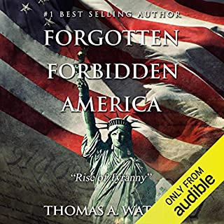 Forgotten Forbidden America     Rise of Tyranny, Volume 1              By:                                                                                                                                 Thomas A Watson                               Narrated by:                                                                                                                                 Joel Eutaw Sharpton                      Length: 6 hrs and 49 mins     10 ratings     Overall 4.4