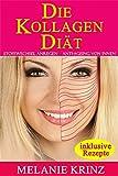 Die Kollagen Diät: Stoffwechsel anregen - Anti Aging von innen: straffe Haut, gesunde Gelenke,...