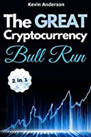 The Great Cryptocurrency Bull Run - 2 Books in 1: Secret Investing Tips to Take Advantage of the Greatest Bull Run of all Time!