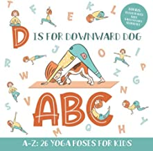 D is for Downward Dog ABC: Yoga ABC Book for Kids Aged 3-5 and Kindergarteners - 26 Simple Yoga Poses for Every Letter of the Alphabet (BONUS: Illustrated Sun Salutation Sequence)