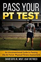 Pass Your PT Test: An Unconventional Guide to Passing the Air Force Physical Fitness Assessment