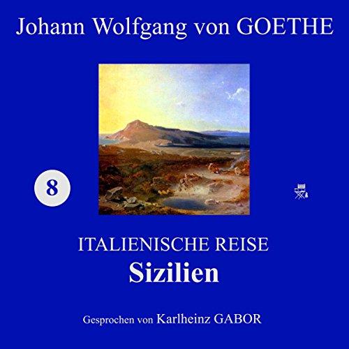 Sizilien     Italienische Reise 8              Autor:                                                                                                                                 Johann Wolfgang von Goethe                               Sprecher:                                                                                                                                 Karlheinz Gabor                      Spieldauer: 3 Std. und 20 Min.     3 Bewertungen     Gesamt 4,3