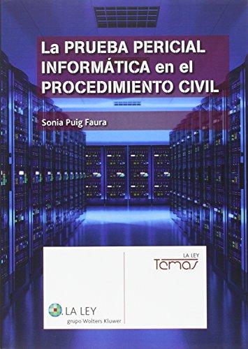 Prueba Pericial Informática En El Procedimiento Civil,La (Temas La Ley)
