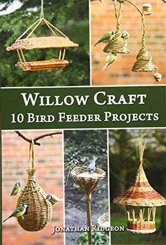Willow Craft: 10 Bird Feeder Projects (Weaving & Basketry Series) (Volume 4)