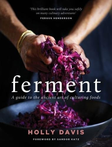 Ferment: A practical guide to the ancient art of making cultured foods