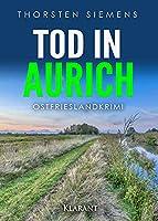 Tod in Aurich. Ostfrieslandkrimi