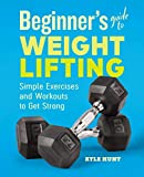 Beginner's Guide to Weight Lifting: Simple Exercises and Workouts to Get Strong