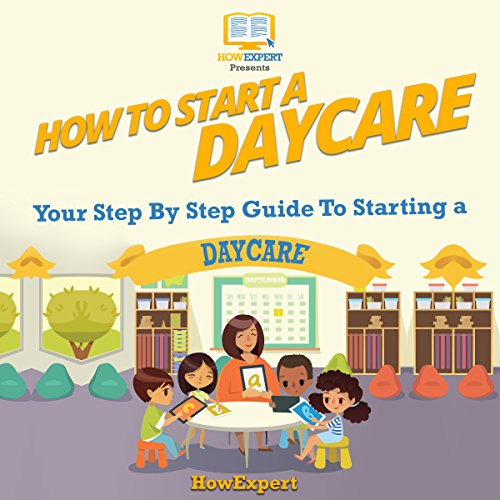 How to Start a Daycare     Your Step-By-Step Guide to Starting a Daycare              By:                                                                                                                                 HowExpert Press                               Narrated by:                                                                                                                                 William Berkshire III                      Length: 33 mins     Not rated yet     Overall 0.0
