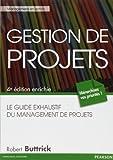 Gestion de projets - Le guide exhaustif du management de projets, 4e édition enrichie de Robert Buttrick (7 septembre 2012) Broché