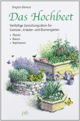 Das Hochbeet: Vielfältige Gestaltungsideen für Gemüse-, Kräuter- und Blumengärten - Planen Bauen Bepflanzen by Margret Schneevoigt(15. Oktober 2009)