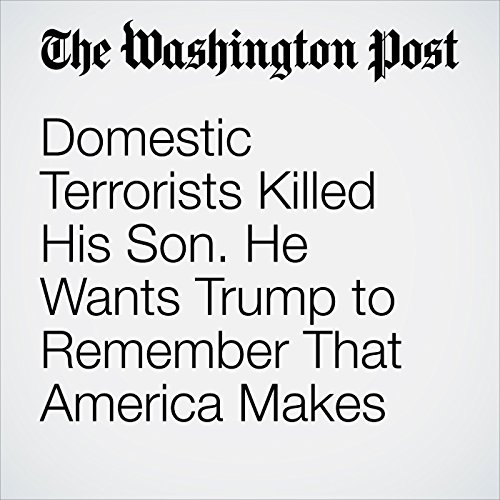 Domestic Terrorists Killed His Son. He Wants Trump to Remember That America Makes Extremists, Too. copertina