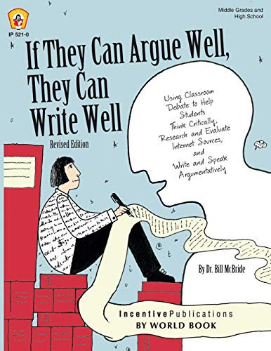 If They Can Argue Well, They Can Write Well: Using Classroom Debate to Help Students Think Critically, Research and Evaluate Internet Sources, and Write and Speak Argumentatively