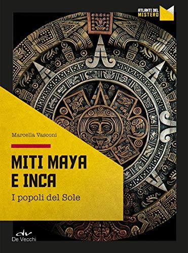 Miti maya e inca. I popoli del sole